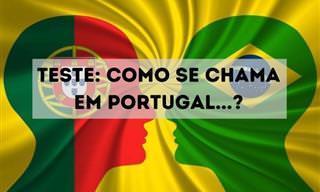 Teste: Lá e cá: qual o nome de algumas coisas em Portugal?