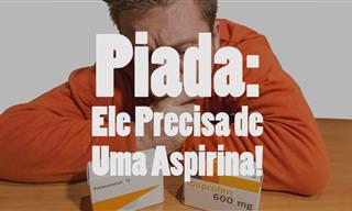 """Piada Hilária: """"A Aspirina Vai Me Ajudar!"""""""