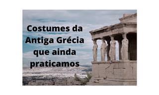 5 Costumes da Grécia Antiga que ainda praticamos hoje