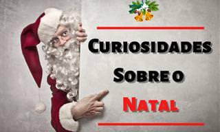 Fatos interessantes e curiosos sobre o Natal