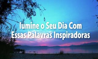 8 Frases Inspiradoras Para Iluminar o Seu Dia