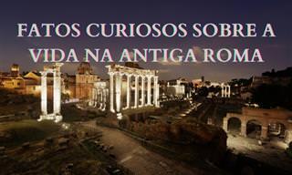 10 Fatos curiosos sobre a vida na Roma Antiga