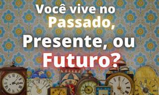 Teste: Você vive no passado, no presente ou no futuro?