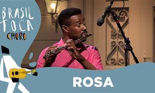 Dê uma pausa e aprecie esta bela melodia: Rosa