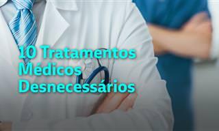 10 Tratamentos Médicos Desnecessários