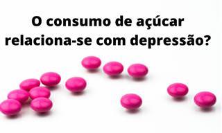 Existe uma relação entre consumo de açúcar e depressão?