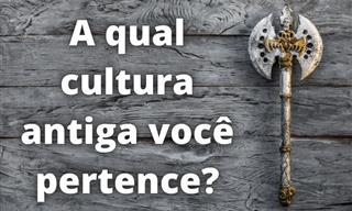 Em <b>qual</b> cultura antiga você poderia ter vivido?